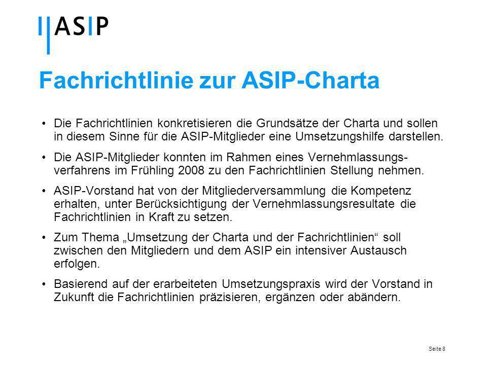 Seite 8 Fachrichtlinie zur ASIP-Charta Die Fachrichtlinien konkretisieren die Grundsätze der Charta und sollen in diesem Sinne für die ASIP-Mitglieder eine Umsetzungshilfe darstellen.
