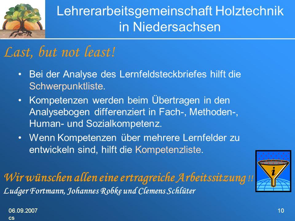 06.09.2007 cs 10 Lehrerarbeitsgemeinschaft Holztechnik in Niedersachsen Bei der Analyse des Lernfeldsteckbriefes hilft die Schwerpunktliste.