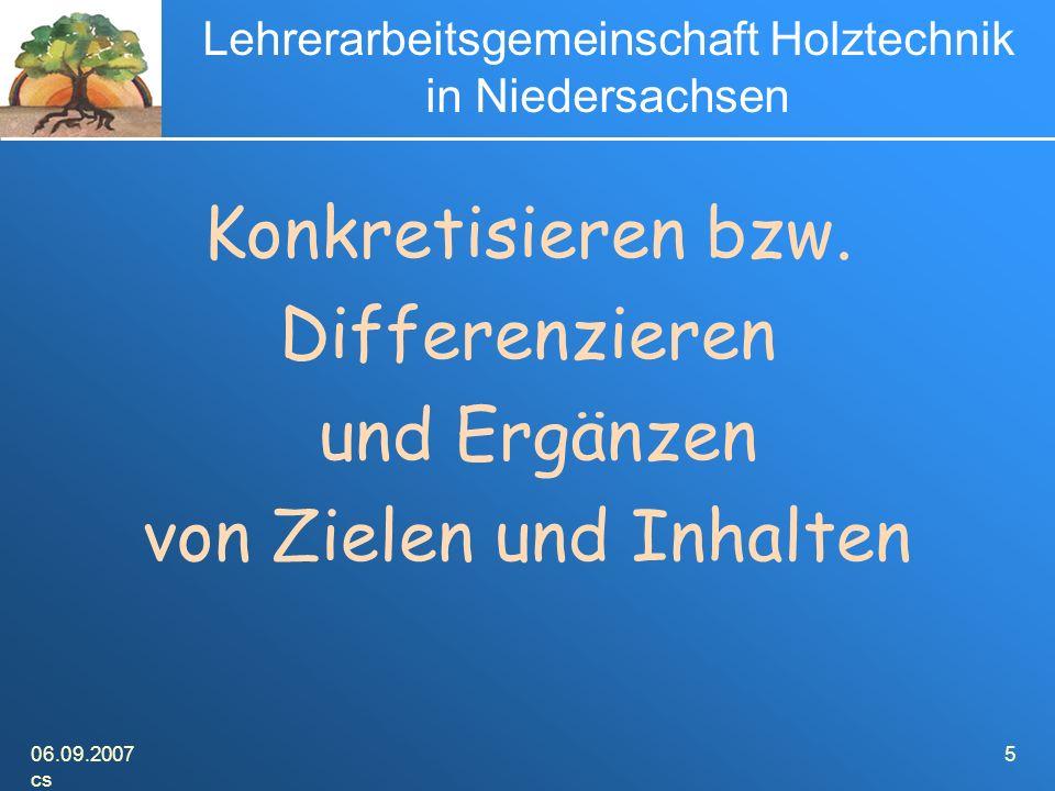 06.09.2007 cs 5 Lehrerarbeitsgemeinschaft Holztechnik in Niedersachsen Konkretisieren bzw.