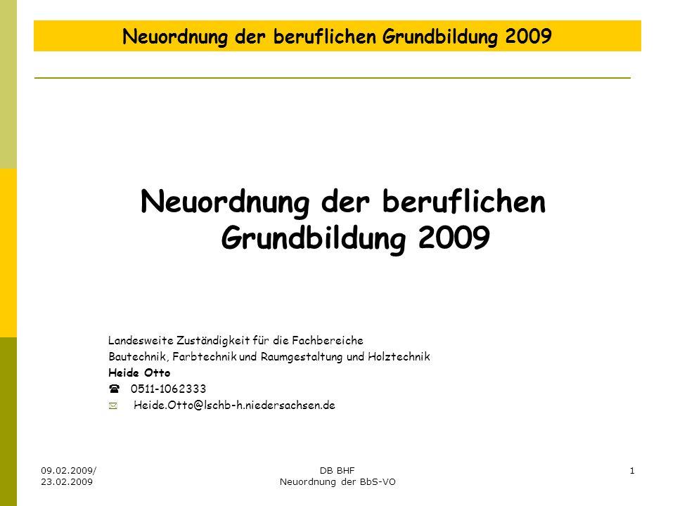 09.02.2009/ 23.02.2009 DB BHF Neuordnung der BbS-VO 1 Neuordnung der beruflichen Grundbildung 2009 Landesweite Zuständigkeit für die Fachbereiche Baut