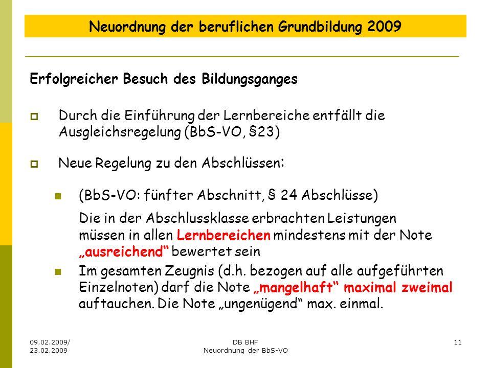 09.02.2009/ 23.02.2009 DB BHF Neuordnung der BbS-VO 11 Neuordnung der beruflichen Grundbildung 2009 Erfolgreicher Besuch des Bildungsganges Durch die