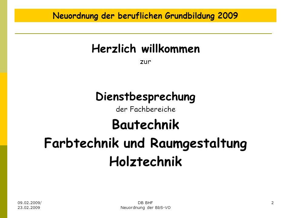09.02.2009/ 23.02.2009 DB BHF Neuordnung der BbS-VO 2 Neuordnung der beruflichen Grundbildung 2009 Herzlich willkommen zur Dienstbesprechung der Fachb