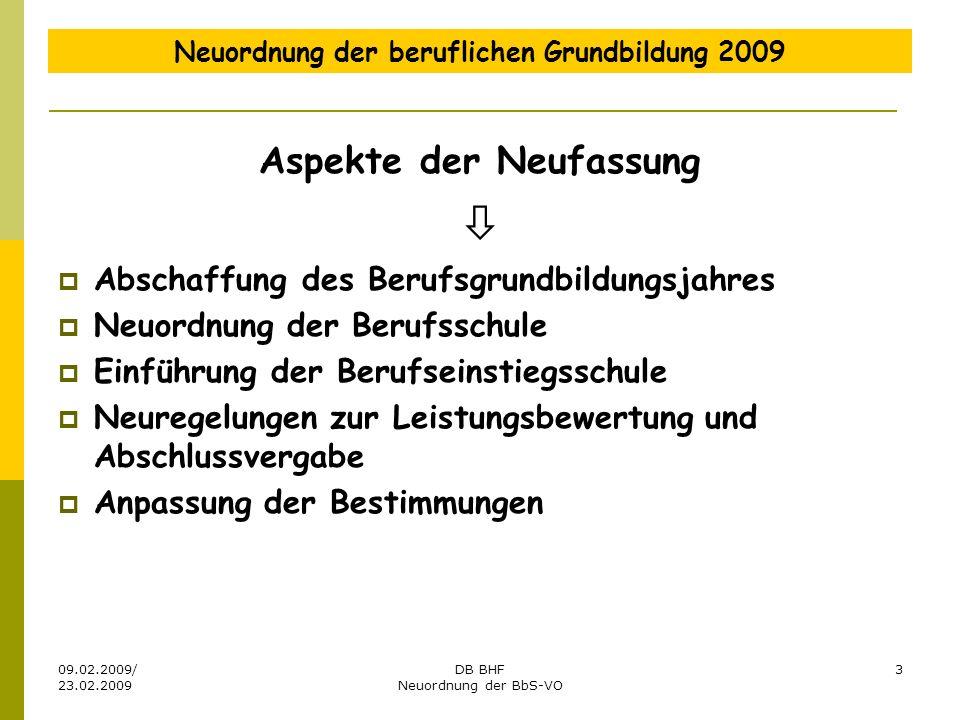 09.02.2009/ 23.02.2009 DB BHF Neuordnung der BbS-VO 3 Neuordnung der beruflichen Grundbildung 2009 Aspekte der Neufassung Abschaffung des Berufsgrundb