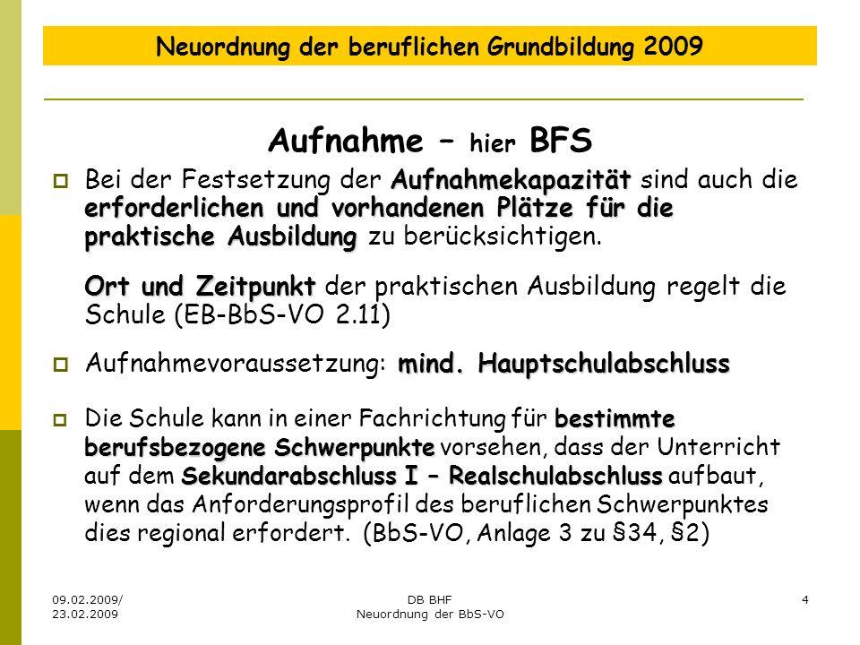 09.02.2009/ 23.02.2009 DB BHF Neuordnung der BbS-VO 4 Neuordnung der beruflichen Grundbildung 2009 Aufnahme – hier BFS Aufnahmekapazität erforderliche