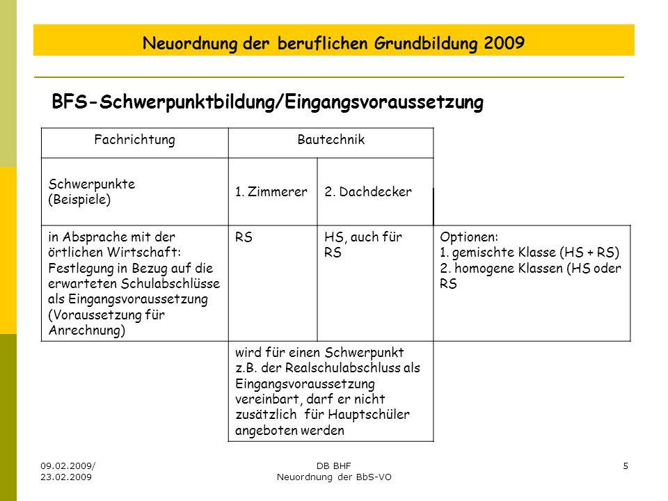 09.02.2009/ 23.02.2009 DB BHF Neuordnung der BbS-VO 5 Neuordnung der beruflichen Grundbildung 2009 FachrichtungBautechnik Schwerpunkte (Beispiele) 1.