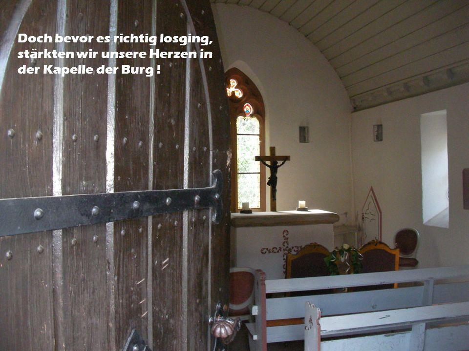 Doch bevor es richtig losging, stärkten wir unsere Herzen in der Kapelle der Burg !