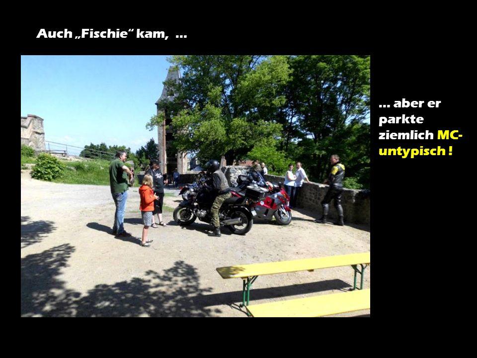 Auch Fischie kam, … … aber er parkte ziemlich MC- untypisch !
