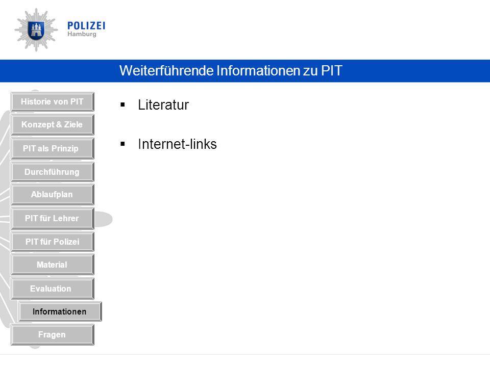 Weiterführende Informationen zu PIT Literatur Internet-links Historie von PIT Konzept & Ziele Durchführung PIT als Prinzip Ablaufplan PIT für Polizei PIT für Lehrer Material Informationen Evaluation Fragen
