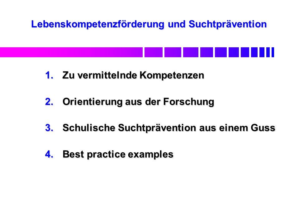 Lebenskompetenzförderung und Suchtprävention 1.Zu vermittelnde Kompetenzen 2.Orientierung aus der Forschung 3.Schulische Suchtprävention aus einem Gus