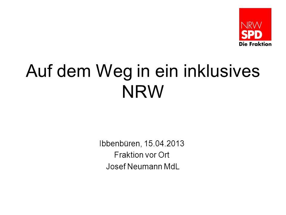 Auf dem Weg in ein inklusives NRW Ibbenbüren, 15.04.2013 Fraktion vor Ort Josef Neumann MdL