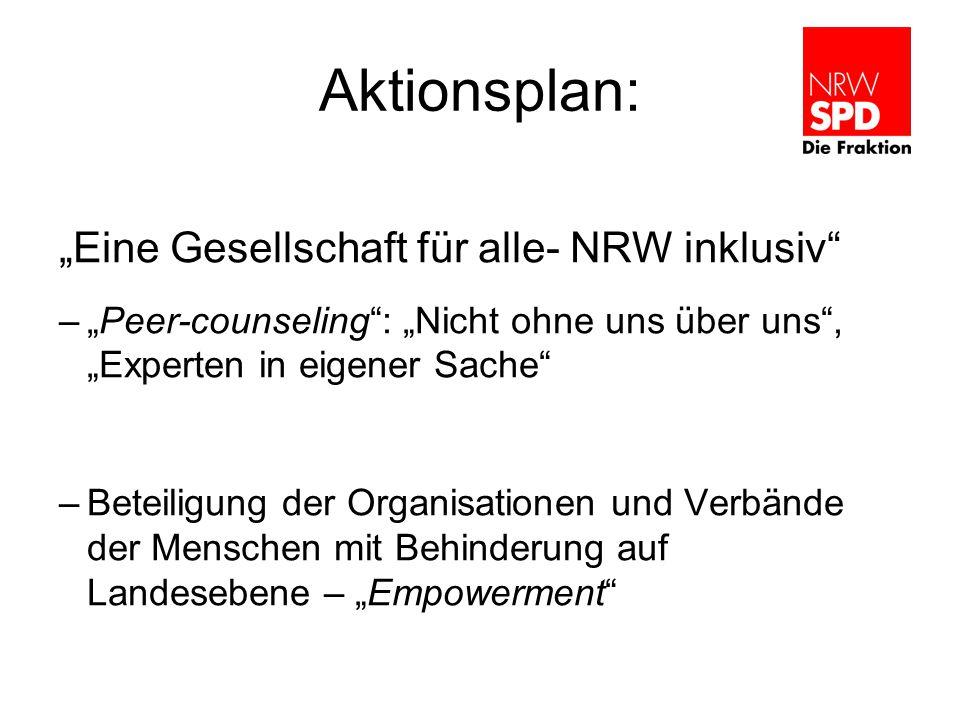 Aktionsplan: Eine Gesellschaft für alle- NRW inklusiv –Peer-counseling: Nicht ohne uns über uns, Experten in eigener Sache –Beteiligung der Organisationen und Verbände der Menschen mit Behinderung auf Landesebene – Empowerment