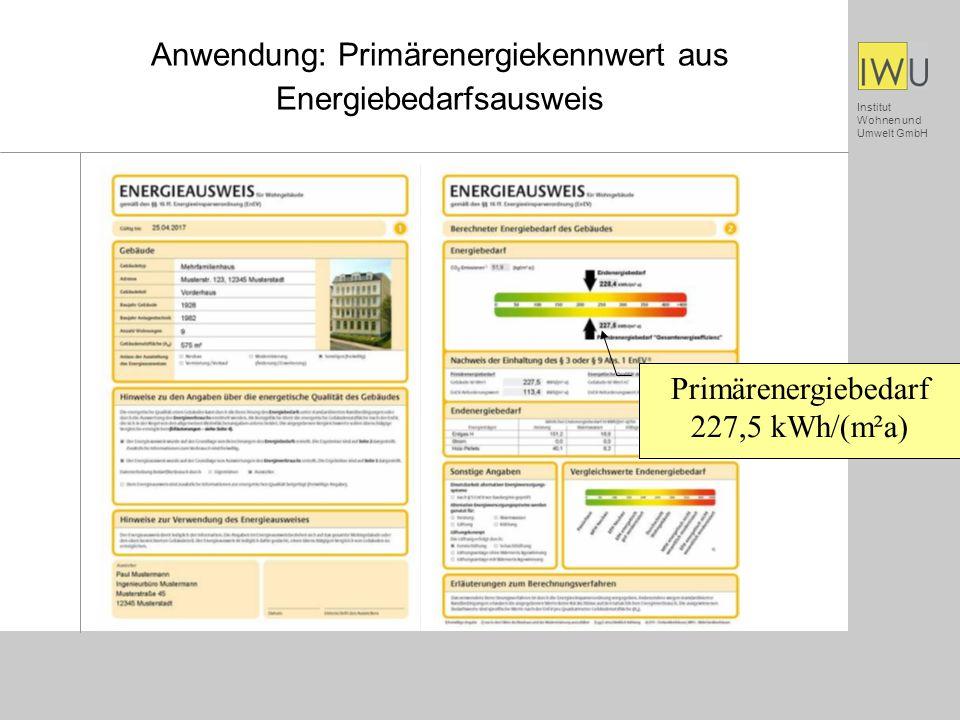 Institut Wohnen und Umwelt GmbH Anwendung: Primärenergiekennwert aus Energiebedarfsausweis Primärenergiebedarf 227,5 kWh/(m²a)