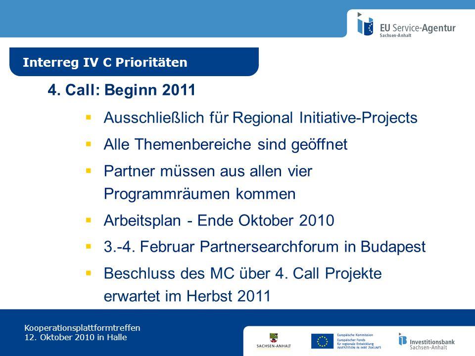Interreg IV C Prioritäten Kooperationsplattformtreffen 12. Oktober 2010 in Halle 4. Call: Beginn 2011 Ausschließlich für Regional Initiative-Projects