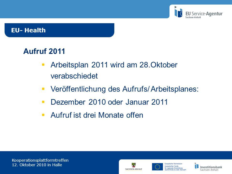 EU- Health Kooperationsplattformtreffen 12. Oktober 2010 in Halle Aufruf 2011 Arbeitsplan 2011 wird am 28.Oktober verabschiedet Veröffentlichung des A