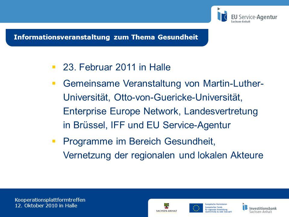 Informationsveranstaltung zum Thema Gesundheit Kooperationsplattformtreffen 12. Oktober 2010 in Halle 23. Februar 2011 in Halle Gemeinsame Veranstaltu