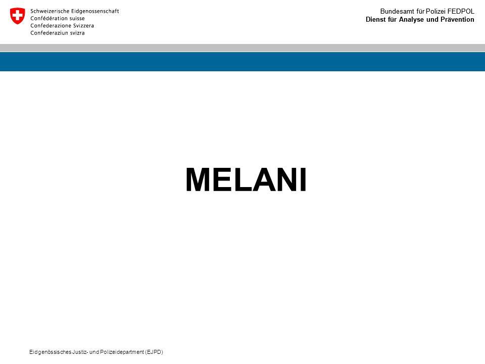 Bundesamt für Polizei FEDPOL Dienst für Analyse und Prävention Bundesamt für Polizei FEDPOL Dienst für Analyse und Prävention Eidgenössisches Justiz- und Polizeidepartment (EJPD) MELANI