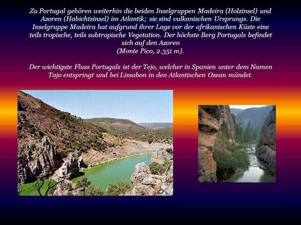 Zu Portugal gehören weiterhin die beiden Inselgruppen Madeira (Holzinsel) und Azoren (Habichtsinsel) im Atlantik; sie sind vulkanischen Ursprungs. Die
