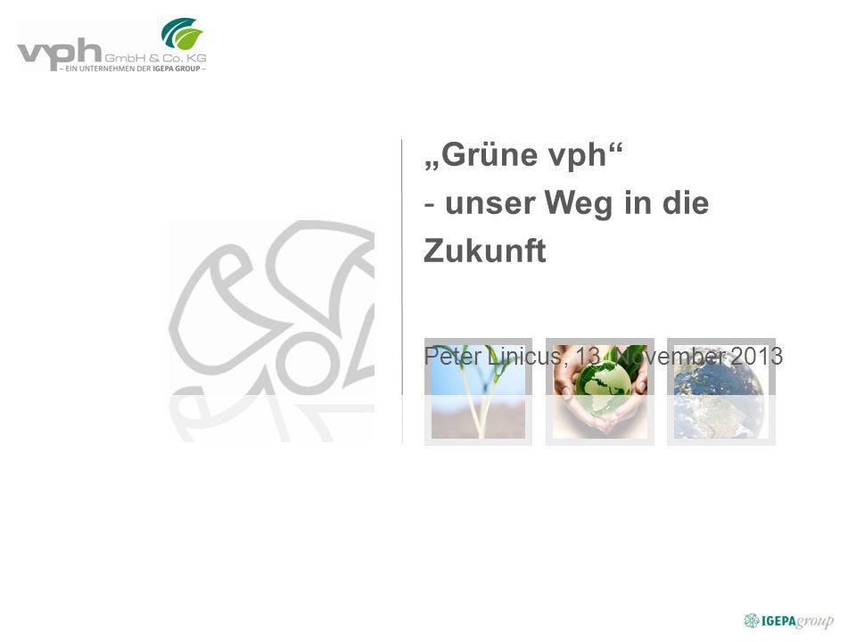 Grüne vph - unser Weg in die Zukunft Peter Linicus, 13. November 2013