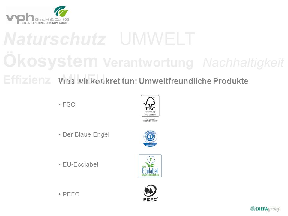 Was wir konkret tun: Umweltfreundliche Produkte FSC Der Blaue Engel EU-Ecolabel PEFC Naturschutz UMWELT Ökosystem Verantwortung Nachhaltigkeit Effizienz MILIEU