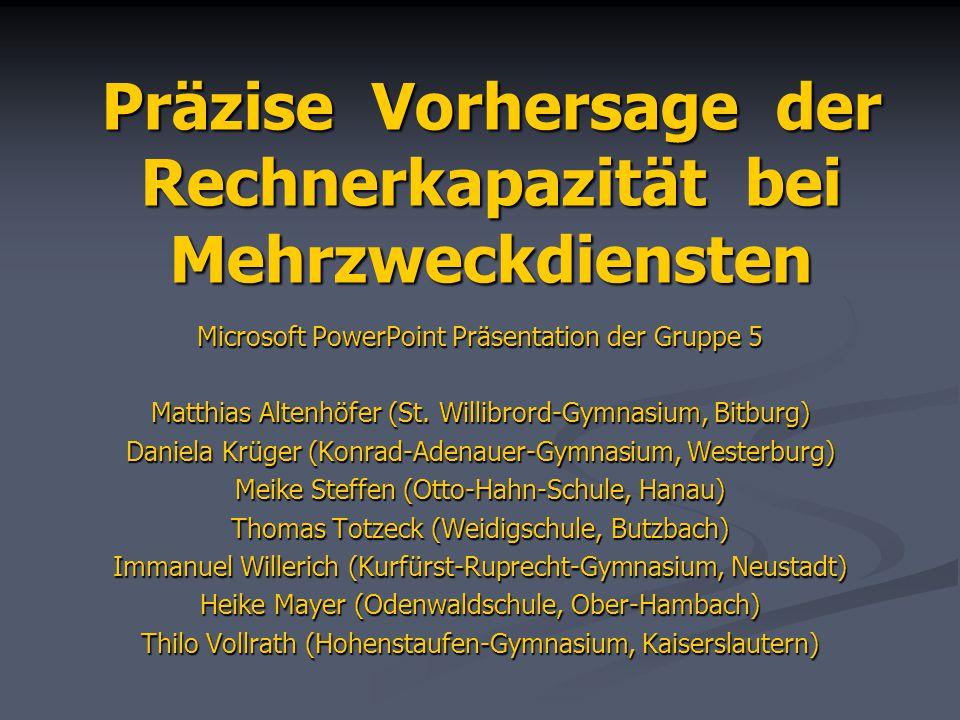 Präzise Vorhersage der Rechnerkapazität bei Mehrzweckdiensten Microsoft PowerPoint Präsentation der Gruppe 5 Matthias Altenhöfer (St. Willibrord-Gymna