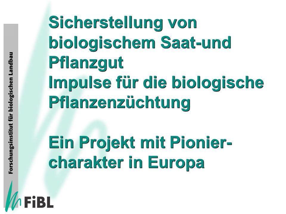 Sicherstellung von biologischem Saat-und Pflanzgut Impulse für die biologische Pflanzenzüchtung Ein Projekt mit Pionier- charakter in Europa