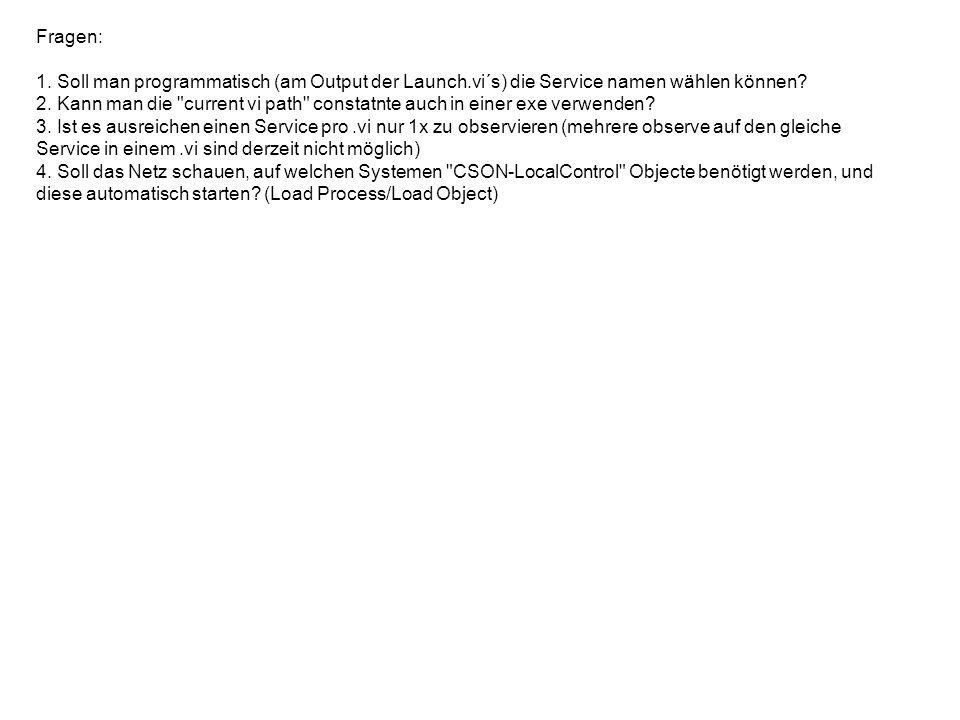 Fragen: 1. Soll man programmatisch (am Output der Launch.vi´s) die Service namen wählen können.