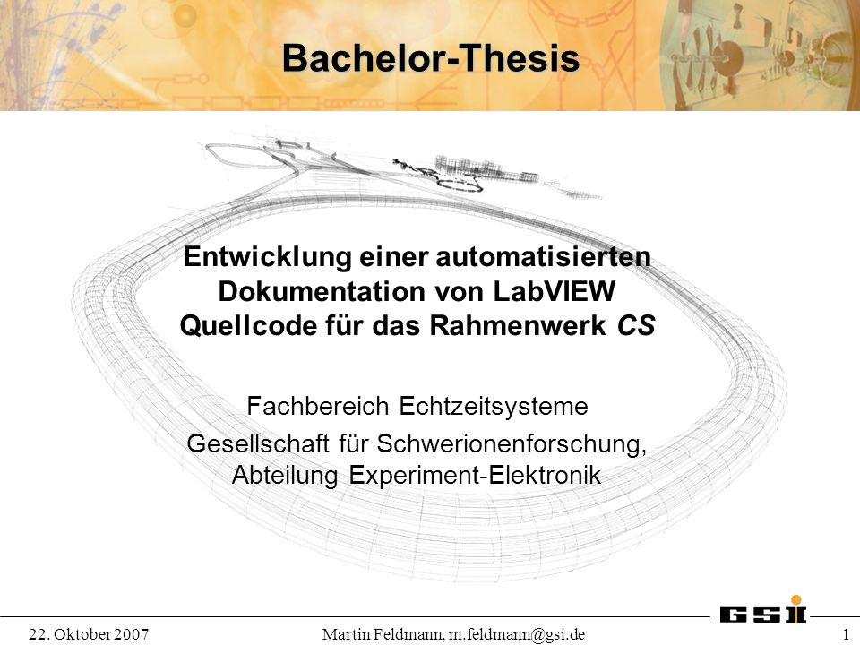 22. Oktober 2007Martin Feldmann, m.feldmann@gsi.de 1 Bachelor-Thesis Entwicklung einer automatisierten Dokumentation von LabVIEW Quellcode für das Rah