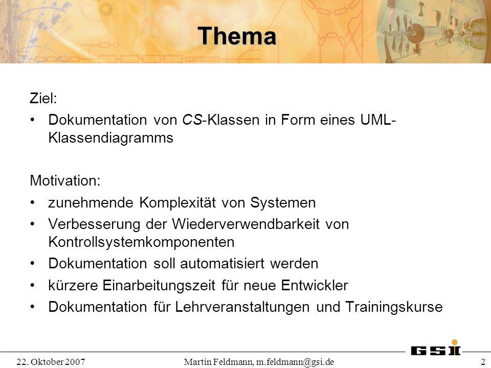 22. Oktober 2007Martin Feldmann, m.feldmann@gsi.de 2 Thema Ziel: Dokumentation von CS-Klassen in Form eines UML- Klassendiagramms Motivation: zunehmen