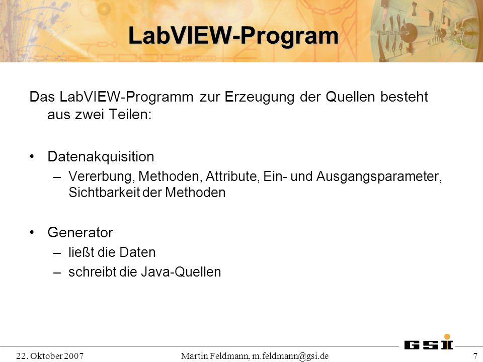 22. Oktober 2007Martin Feldmann, m.feldmann@gsi.de 7 LabVIEW-Program Das LabVIEW-Programm zur Erzeugung der Quellen besteht aus zwei Teilen: Datenakqu