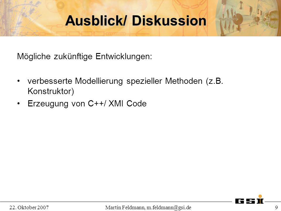 22. Oktober 2007Martin Feldmann, m.feldmann@gsi.de 9 Ausblick/ Diskussion Mögliche zukünftige Entwicklungen: verbesserte Modellierung spezieller Metho