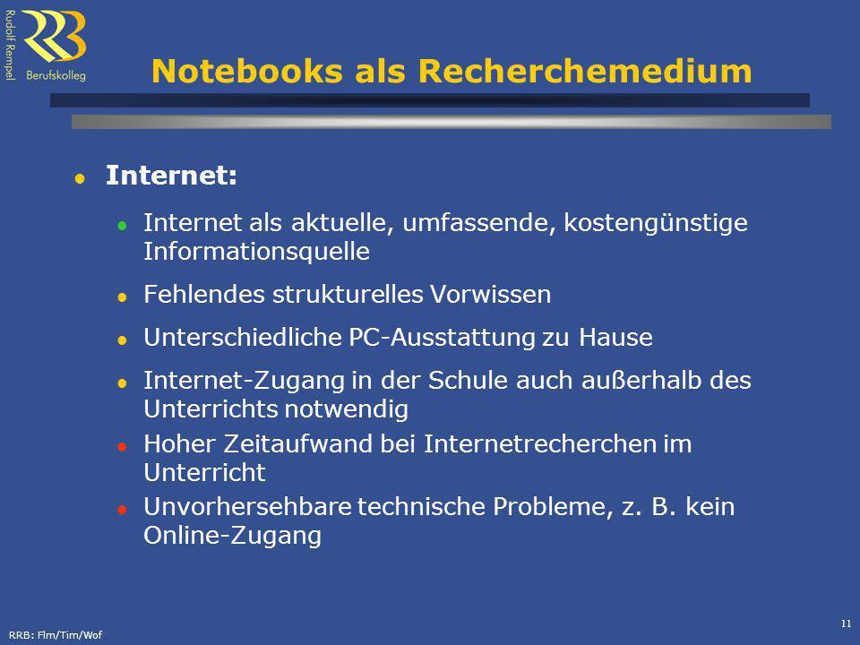 RRB: Flm/Tim/Wof 11 Notebooks als Recherchemedium Internet: Internet als aktuelle, umfassende, kostengünstige Informationsquelle Fehlendes strukturell
