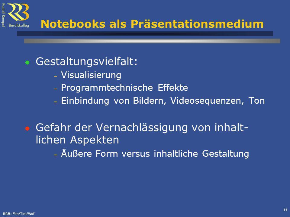 RRB: Flm/Tim/Wof 13 Notebooks als Präsentationsmedium Gestaltungsvielfalt: – Visualisierung – Programmtechnische Effekte – Einbindung von Bildern, Vid