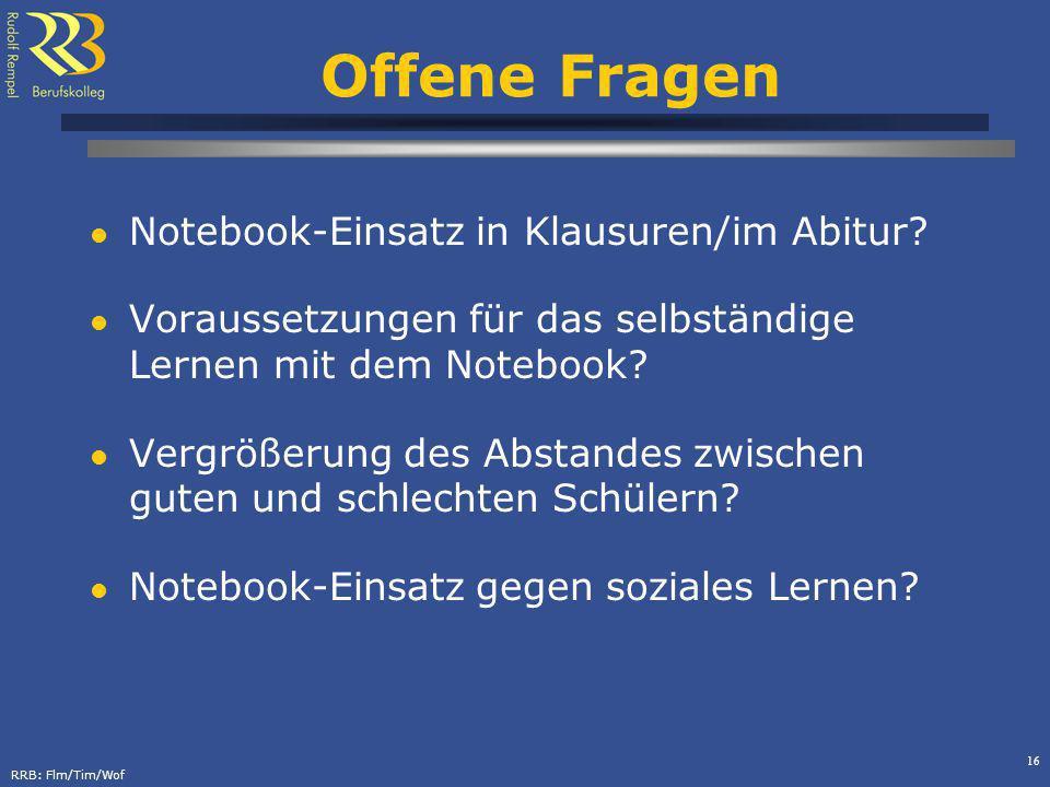 RRB: Flm/Tim/Wof 16 Offene Fragen Notebook-Einsatz in Klausuren/im Abitur? Voraussetzungen für das selbständige Lernen mit dem Notebook? Vergrößerung