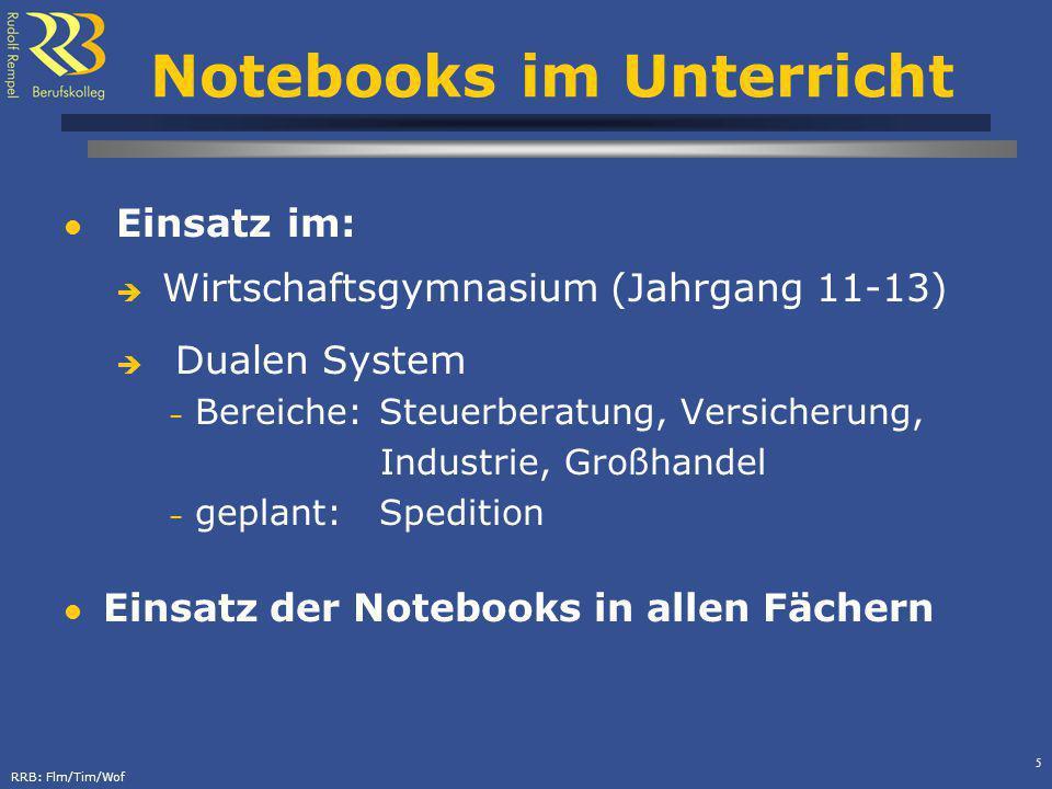 RRB: Flm/Tim/Wof 5 Notebooks im Unterricht Einsatz im: Wirtschaftsgymnasium (Jahrgang 11-13) Dualen System – Bereiche:Steuerberatung, Versicherung, In
