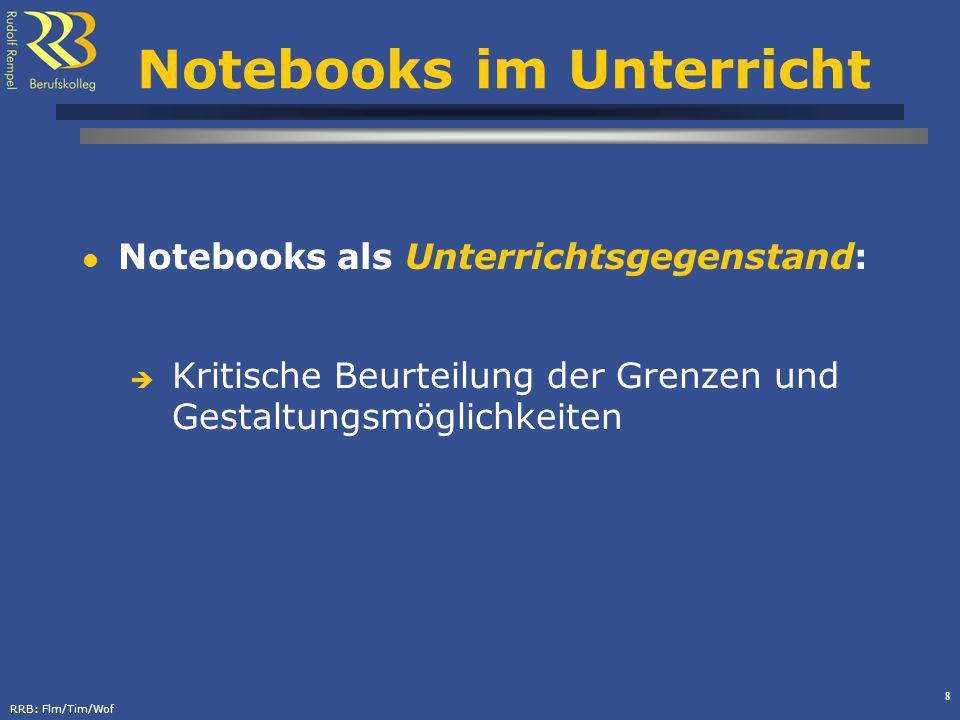 RRB: Flm/Tim/Wof 9 Notebooks im Unterricht Erfahrungen mit dem Notebook-Einsatz Dokumentieren Recherchieren Präsentieren Kommunizieren