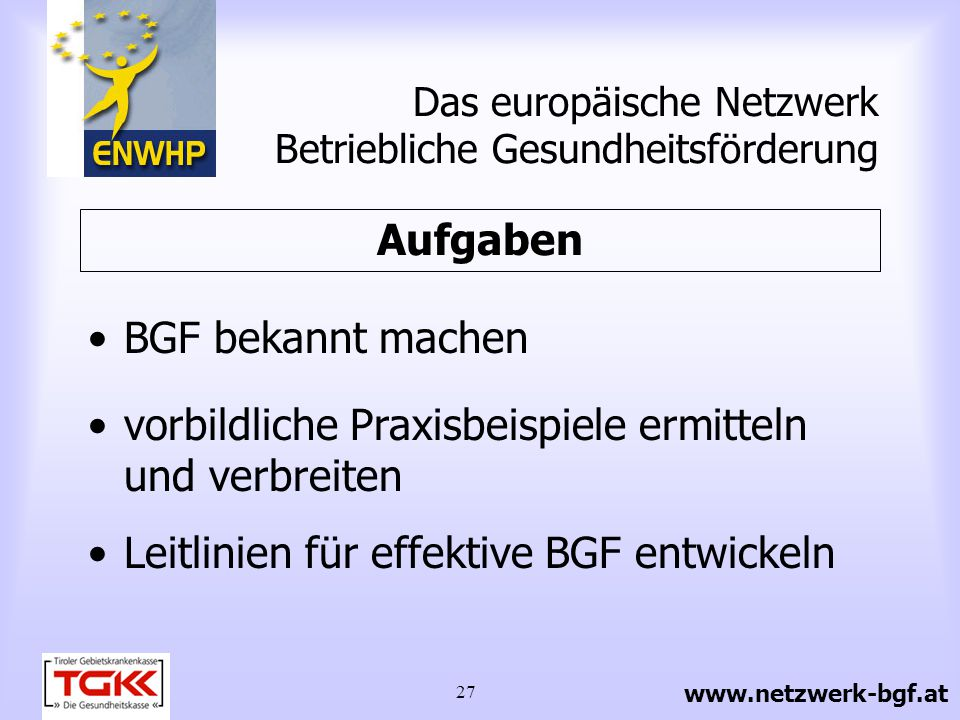 28 Das europäische Netzwerk Betriebliche Gesundheitsförderung Engagement zur Einleitung entsprechender politischer Schritte Augenmerk auf Klein- und Mittelbetriebe Aufgaben www.netzwerk-bgf.at