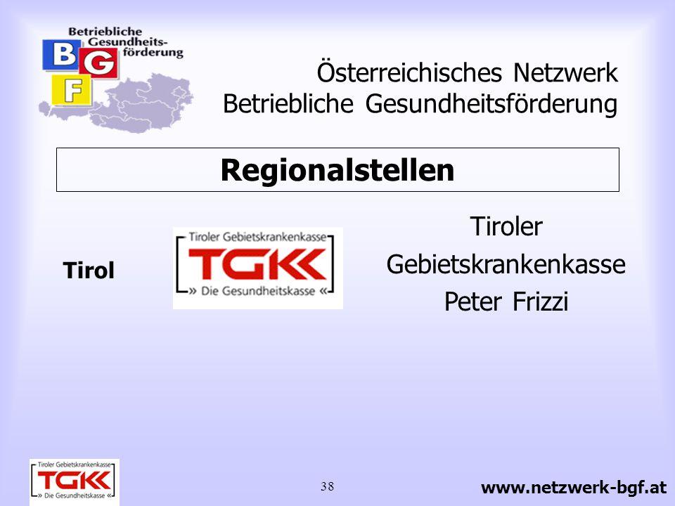 38 Österreichisches Netzwerk Betriebliche Gesundheitsförderung Tiroler Gebietskrankenkasse Peter Frizzi Tirol Regionalstellen www.netzwerk-bgf.at