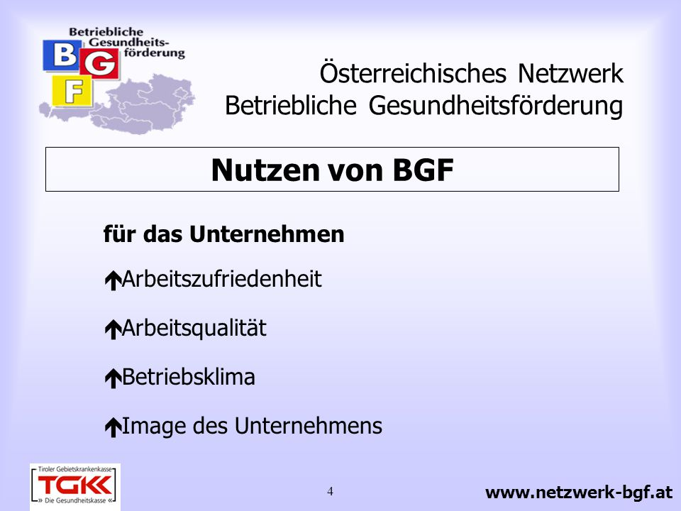4 Österreichisches Netzwerk Betriebliche Gesundheitsförderung Nutzen von BGF für das Unternehmen Arbeitszufriedenheit Arbeitsqualität Betriebsklima Im