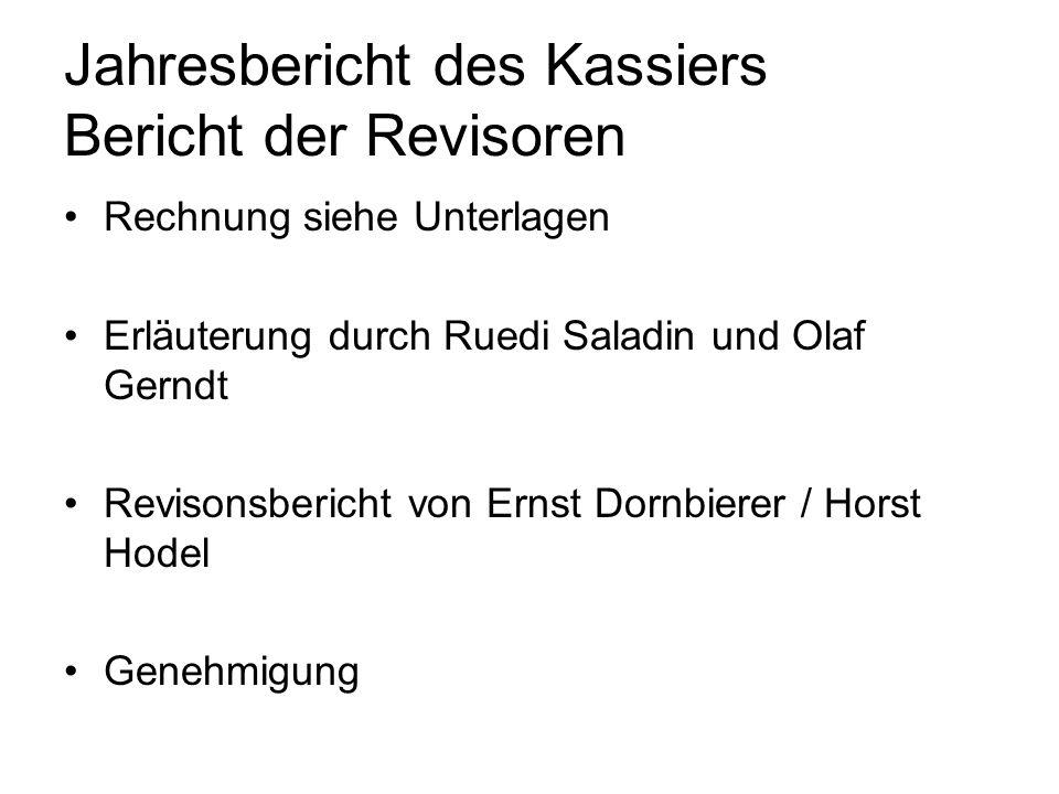 Jahresbericht des Kassiers Bericht der Revisoren Rechnung siehe Unterlagen Erläuterung durch Ruedi Saladin und Olaf Gerndt Revisonsbericht von Ernst Dornbierer / Horst Hodel Genehmigung