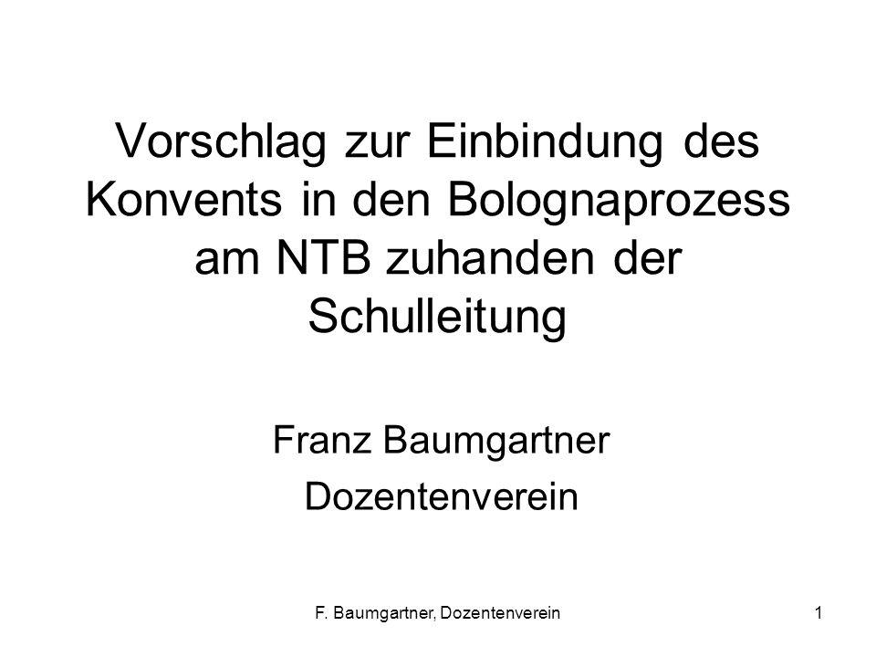 F. Baumgartner, Dozentenverein1 Vorschlag zur Einbindung des Konvents in den Bolognaprozess am NTB zuhanden der Schulleitung Franz Baumgartner Dozente