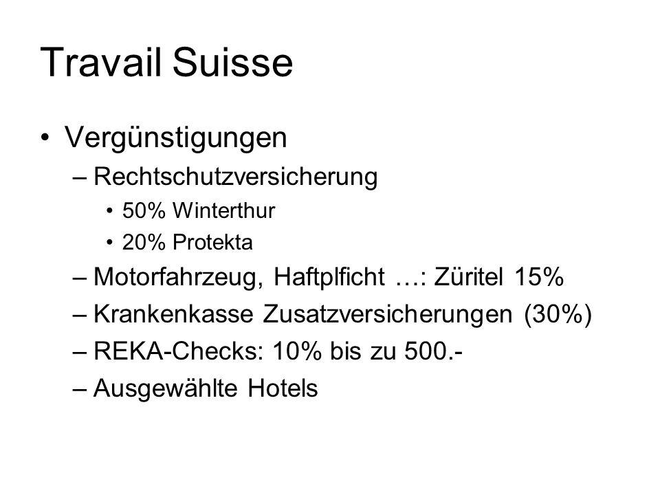 Travail Suisse Vergünstigungen –Rechtschutzversicherung 50% Winterthur 20% Protekta –Motorfahrzeug, Haftplficht …: Züritel 15% –Krankenkasse Zusatzver