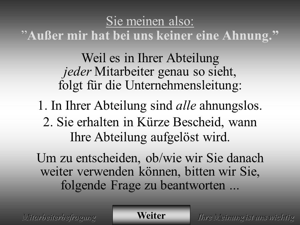 Animation by Helmut Rez 2001 * E-Mail: rez@psy.uni-muenchen.derez@psy.uni-muenchen.de Mitarbeiterbefragung Ihre Meinung ist uns wichtig Sie haben völlig Recht: Da gibt es wirklich ein paar Trottel in Ihrer Abteilung.