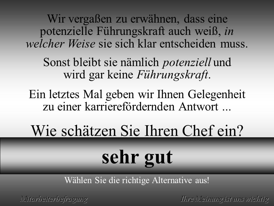 Animation by Helmut Rez 2001 * E-Mail: rez@psy.uni-muenchen.derez@psy.uni-muenchen.de Mitarbeiterbefragung Ihre Meinung ist uns wichtig Wie schätzen Sie Ihren Chef ein.