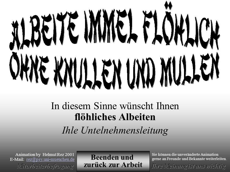 Animation by Helmut Rez 2001 * E-Mail: rez@psy.uni-muenchen.derez@psy.uni-muenchen.de Mitarbeiterbefragung Ihre Meinung ist uns wichtig Damit ist diese Mitarbeiterbefragung abgeschlossen.