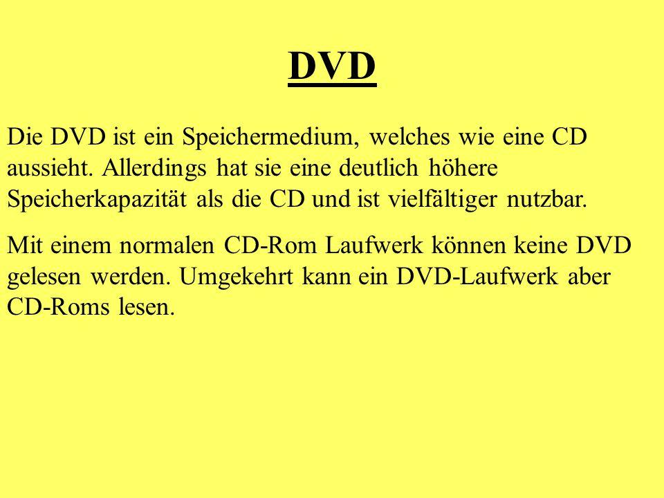 DVD Die DVD ist ein Speichermedium, welches wie eine CD aussieht. Allerdings hat sie eine deutlich höhere Speicherkapazität als die CD und ist vielfäl