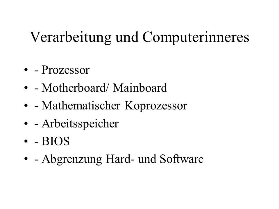 Verarbeitung und Computerinneres - Prozessor - Motherboard/ Mainboard - Mathematischer Koprozessor - Arbeitsspeicher - BIOS - Abgrenzung Hard- und Sof