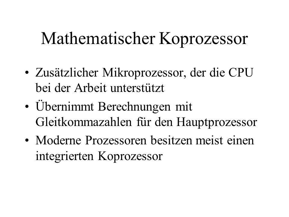 Mathematischer Koprozessor Zusätzlicher Mikroprozessor, der die CPU bei der Arbeit unterstützt Übernimmt Berechnungen mit Gleitkommazahlen für den Hau