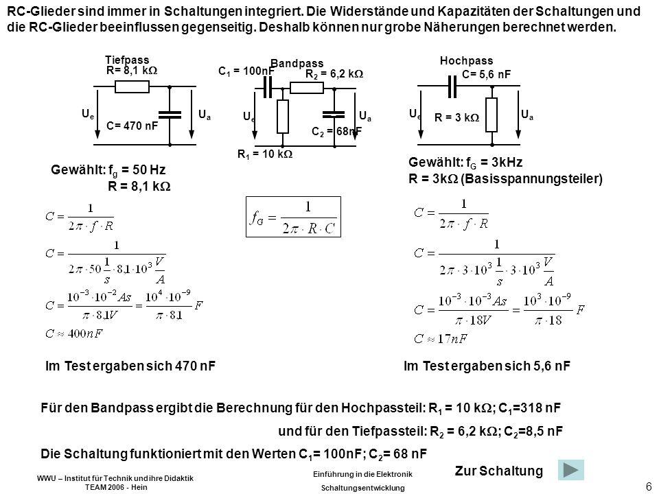 WWU – Institut für Technik und ihre Didaktik TEAM 2006 - Hein Einführung in die Elektronik Schaltungsentwicklung 7 Zum Schema 100k 1 F 5M 11k 1 F 13k 15k 5 k 1 F 1k