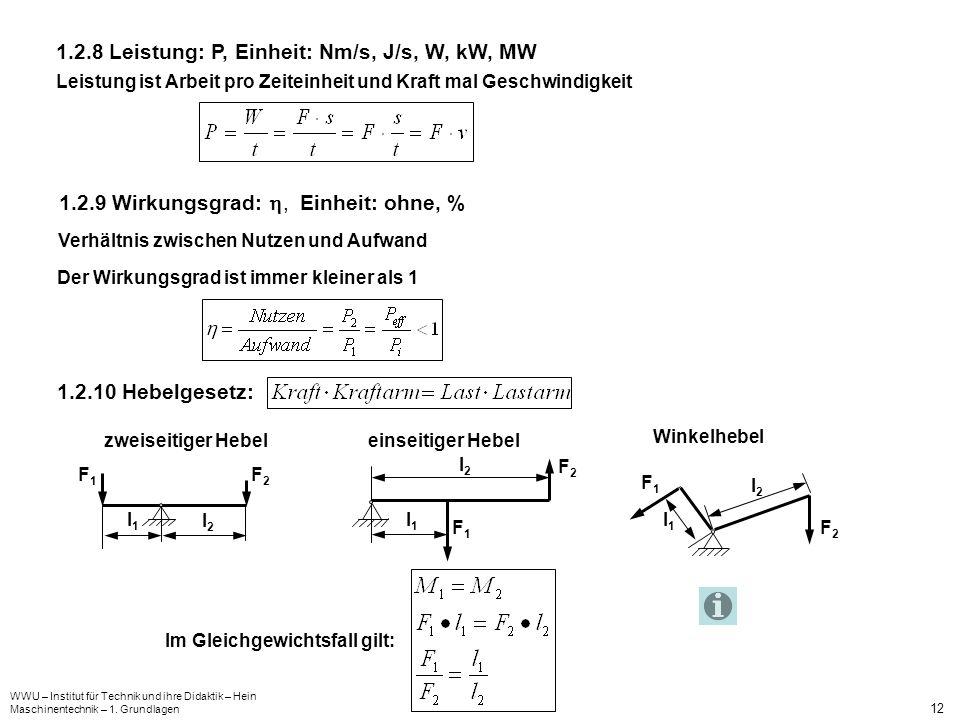 WWU – Institut für Technik und ihre Didaktik – Hein Maschinentechnik – 1. Grundlagen 12 1.2.8 Leistung: P, Einheit: Nm/s, J/s, W, kW, MW Leistung ist