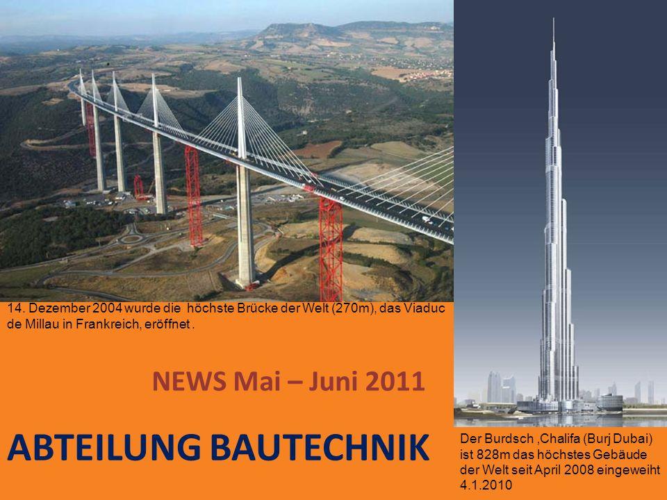 ABTEILUNG BAUTECHNIK NEWS Mai – Juni 2011 14. Dezember 2004 wurde die höchste Brücke der Welt (270m), das Viaduc de Millau in Frankreich, eröffnet. De